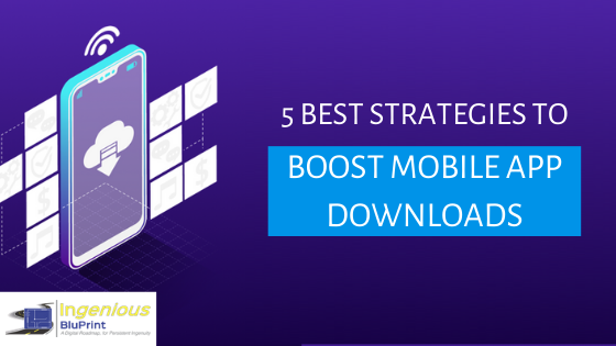 5 Powerful Strategies to Boost Mobile App Downloads